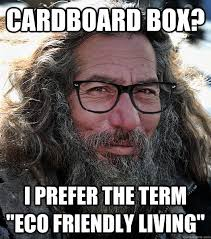 "Cardboard box? I prefer the term ""eco friendly living"" - Misc ... via Relatably.com"