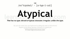 Pronunciation of Atypical
