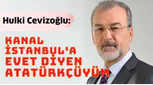 Hulki Cevizoğlu: Kanal İstanbul'a Evet Diyen Atatürkçüyüm - YouTube