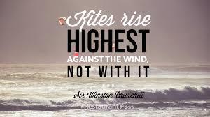 Kites Rise Highest Against The Wind Not With It Sir Winston
