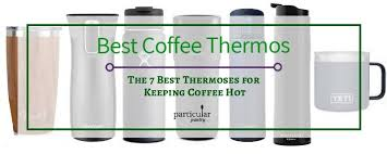 It's perfect for picnics or longer trips that require coffee all day. Best Coffee Thermos The 7 Best Coffee Thermoses For 2020