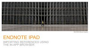 endnote ipad importing references using the in app browser endnote ipad importing references using the in app browser