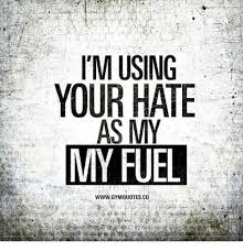 Gym Quotes Custom I'M USING YOUR HATE AS MY FUEL WWW GYM QUOTES CO Gym Meme On Meme