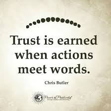 Trust Is Earned When Actions Meet Words Quote Thoughts Inspiration Wise Quotes About Relationships