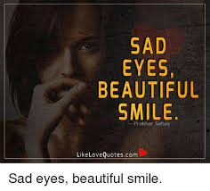 Quotes On Beautiful Eyes And Smile Best of SAD EYES BEAUTIFUL SMILE Like Love Quotescom Sad Eyes Beautiful