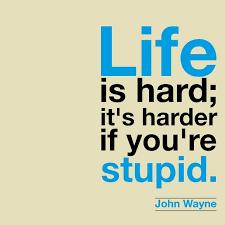 40tracks Radio John Wayne's Right Life Is Hard It's Harder If Adorable Life Is Hard Its Harder If Youre Stupid Poster