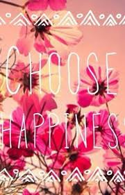 Choose Happinesssprüche Filledelune Wattpad