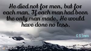 Quotes From Cs Lewis Classy C S Lewis Quote He Died Not For Men But For Each Man If