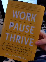 work pause thrive fitting pregnancy into your lance career that s why i enjoyed reading work pause thrive how to pause for parenthood out killing your career by lisen stromberg i received the book to review as