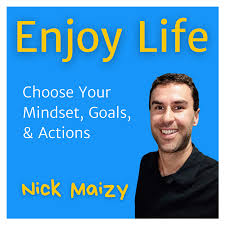 Enjoy Life Podcast w/ Nick Maizy: Claim Your Power To Achieve Goals & Enjoy Life