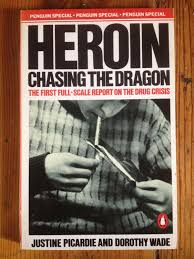 Heroin : Chasing the Dragon by Picardie, Justine; Wade, Dorothy: Fine Soft  cover (1986) 1st Edition | Setanta Books