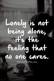 Lonely Quotes Mesmerizing Lonely Is Not Being Alone It's The Feeling That No I Care Kp
