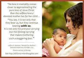 Mother Love Quotes Inspiration Daily Thought From LDS Leaders Jeffrey R Holland Offers A Tribute