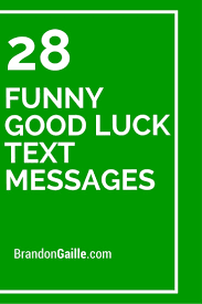 29 Funny Good Luck Text Messages Card Sayings Good Luck Wishes