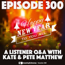 Mmp300 Happy New Year A Listener Qa With Kate Pete Matthew