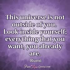 Rumi Love Quotes Cool This Universe Is Not Outside Of You Look Inside Yourself