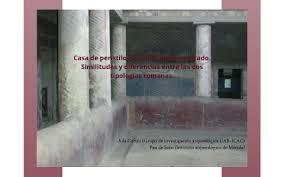 Casa de peristilo y casa de patio porticado. Similitudes y diferencias  entre las dos tipologías romanas. by Ada Cortés Vicente