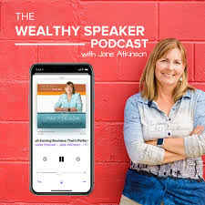 The Wealthy Speaker Podcast – Jane Atkinson