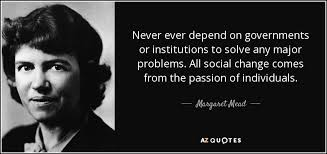 Social Change Quotes Cool Margaret Mead Quote Never Ever Depend On Governments Or