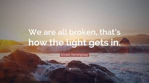 Ernest Hemingway Quote We Are All Broken Thats How The Light