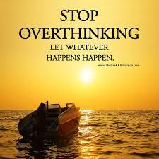 Stop Overthinking Let Whatever Happens Happen