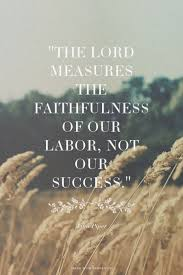 John Piper Quotes Stunning The Lord Measures The Faithfulness Of Our Labor Not Our Success