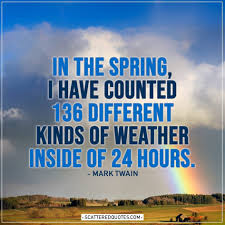 136 Different Kinds Of Weather Inside Of 24 Hours Scattered Quotes