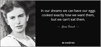 Freud Dream Quotes Best of Anna Freud Quote In Our Dreams We Can Have Our Eggs Cooked Exactly