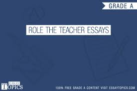role the teacher essays topics titles examples in english role the teacher essays