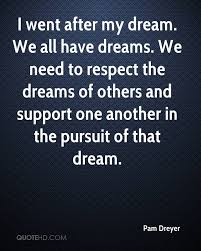 Quotes About My Dream Best Of Pam Dreyer Quotes QuoteHD