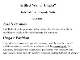 josh s position hugo s position artilect war or utopia ppt  josh s position hugo s position artilect war or utopia
