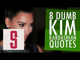 Kim Kardashian Quotes Enchanting 48 Dumb Kim Kardashian Quotes YouTube