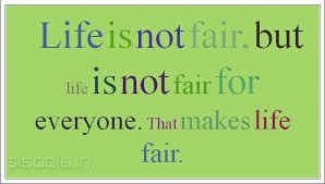 funny quotes about life not being fair the hun for  life is not fair but life is not fair for everyone that makes life