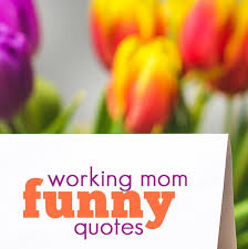 Working Mom Quotes Best 48 Working Mom Funny Quotes To Make You Laugh Working Mom Blog