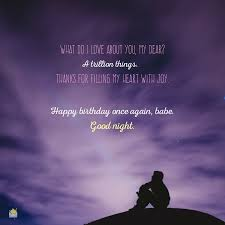 what do i love about you my dear a trillion things thanks for filling my heart with joy happy birthday once again good night