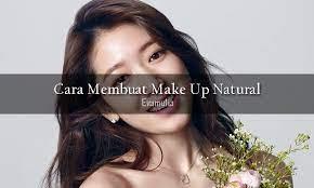 cara membuat make up natural dengan