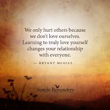 Quotes On Learning To Love Yourself Best Of Quotes About Learning To Love Yourself We Only Hurt Others Because