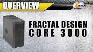 Fractal Design Define R4 Newegg Newegg Tv Fractal Design Core 3000 Mid Tower Computer Case Overview