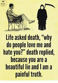 Death And Love Quotes Mesmerizing Beautiful Quotes Life Asked Death Why Do People Love Me And Hate You