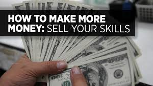 how to make more money sell your skills
