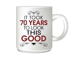Quotes 70th birthday funny coffee mugs and mugs with quotes 100th birthday mug gift 42