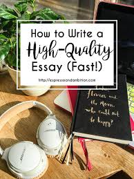 how to write a high quality essay fast espresso and ambition how to write a great essay fast espresso and ambition