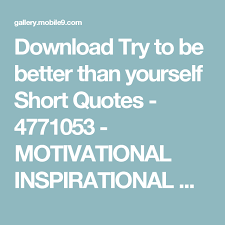 Download Try To Be Better Than Yourself Short Quotes 40 Magnificent Inspirational Success Pics Download