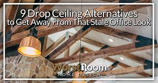 9 drop ceiling alternatives to get away