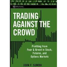Trading Against the Crowd: Profiting from Fear and Greed in Stock, Futures  and Options Markets by John F. Summa