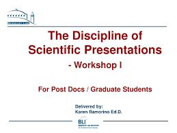 Ppt The Discipline Of Scientific Presentations Workshop I For