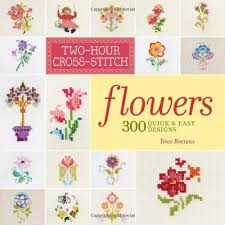 Cross Stitch Flower Patterns New TwoHour CrossStitch Flowers 48 Quick Easy Designs Patrice