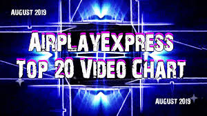 Top Charts August 2013 Top 20 Video Chart August 2019 A Video Home For