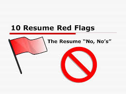 1 10 Resume Red Flags The Resume No, No's