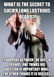 What is the secret to such a long lustrous beard? It happens ... via Relatably.com
